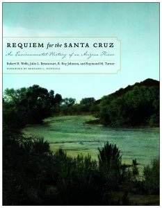 Requiem for the Santa Cruz: An Environmental History of an Arizona River